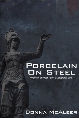 Porcelain On Steel: Women of West Point's Long Gray Line
