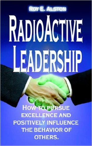 RadioActive Leadership: How to Pursue Excellence and Positively Influence the Behavior of Others