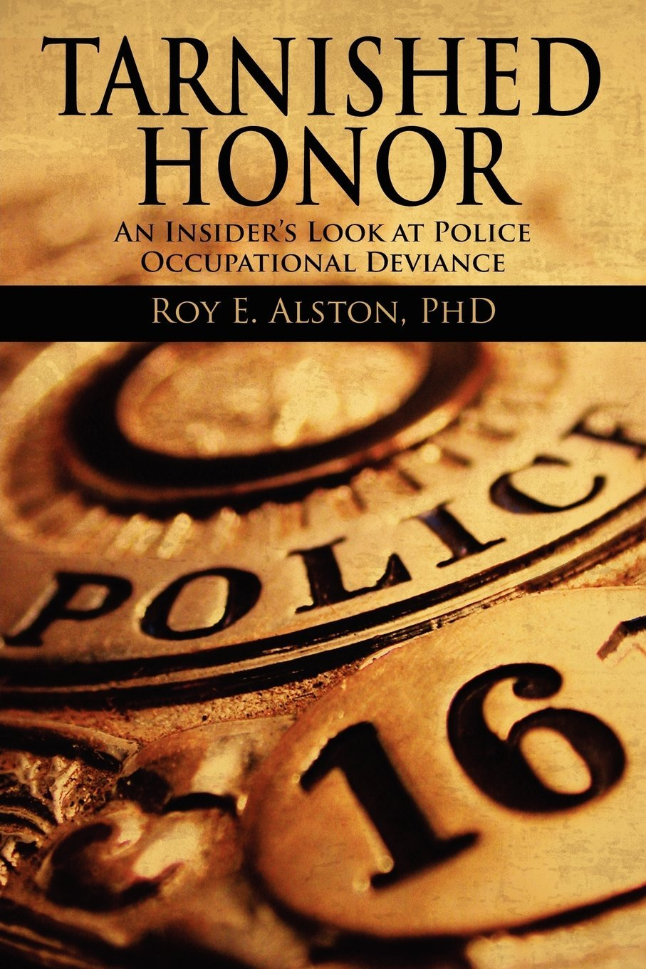 Tarnished Honor: An Insider's Look at Police Occupational Deviance